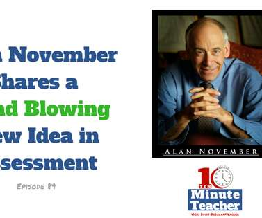 Alan November Shares A Mind Blowing New Idea in Assessment