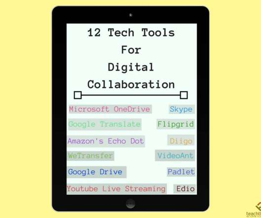 12 Tech Tools For Student-To-Student Digital Collaboration